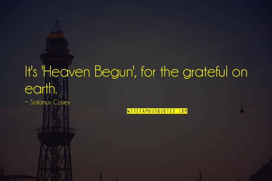Earl Dibbles Jr Picture Quotes By Solanus Casey: It's 'Heaven Begun', for the grateful on earth.