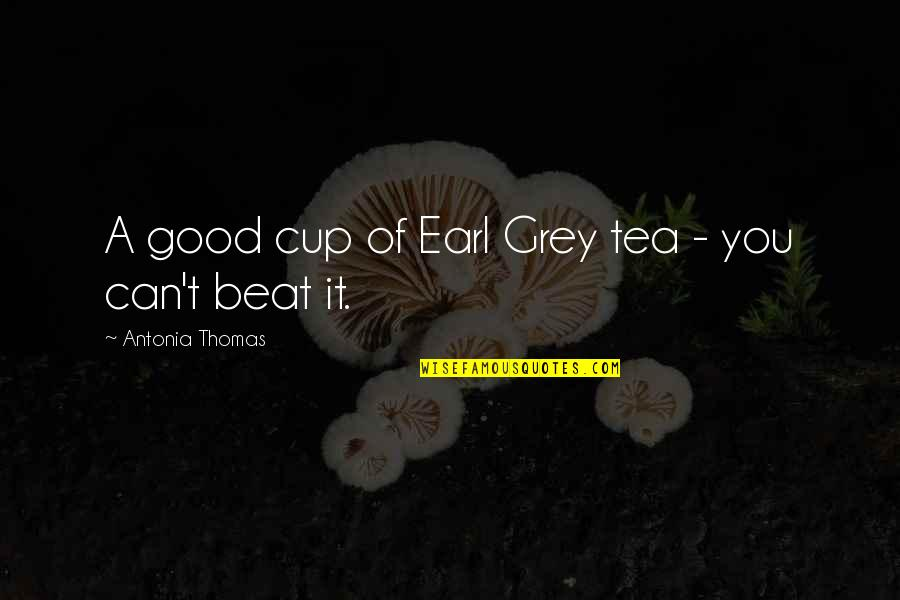 Earl Grey Quotes By Antonia Thomas: A good cup of Earl Grey tea -