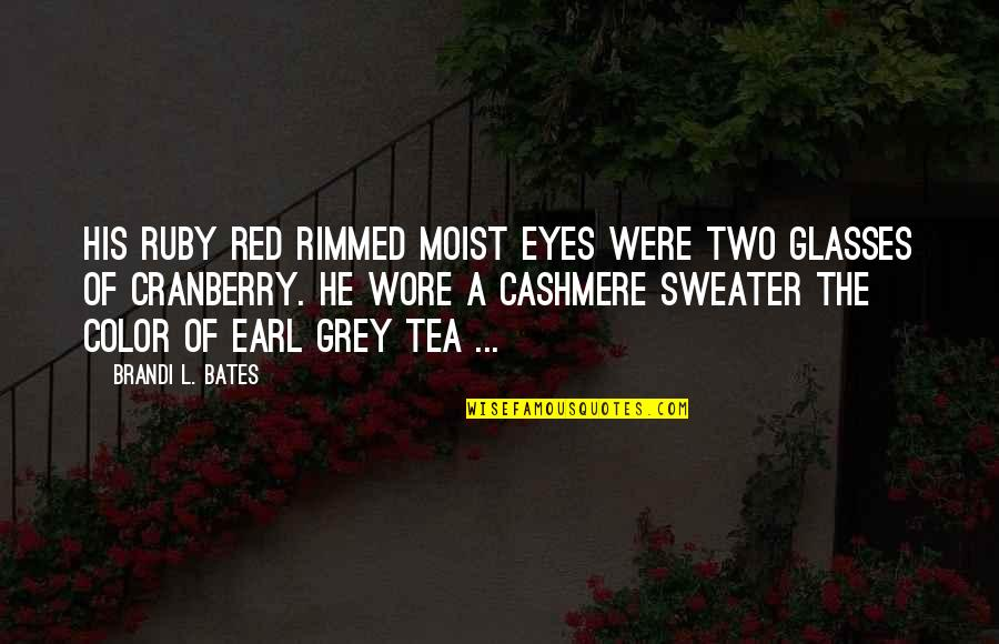 Earl Grey Quotes By Brandi L. Bates: His ruby red rimmed moist eyes were two