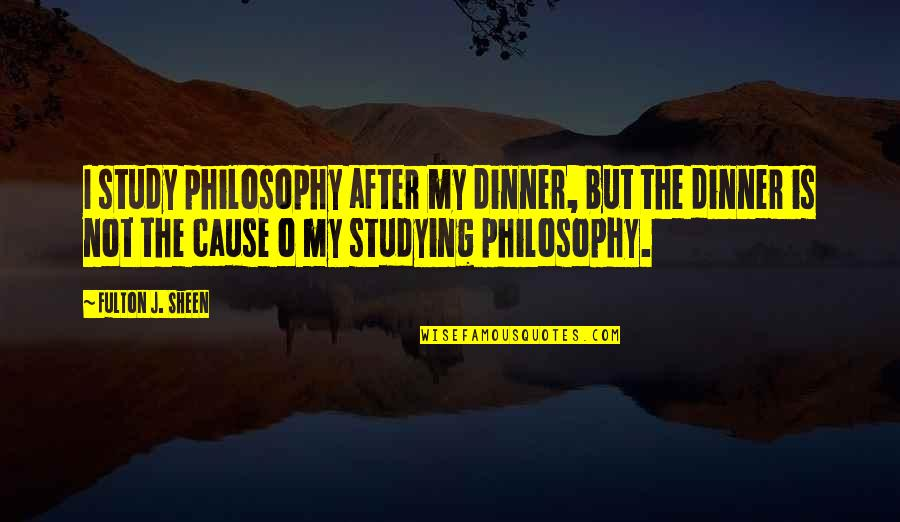 Earl Klugh Quotes By Fulton J. Sheen: I study philosophy after my dinner, but the