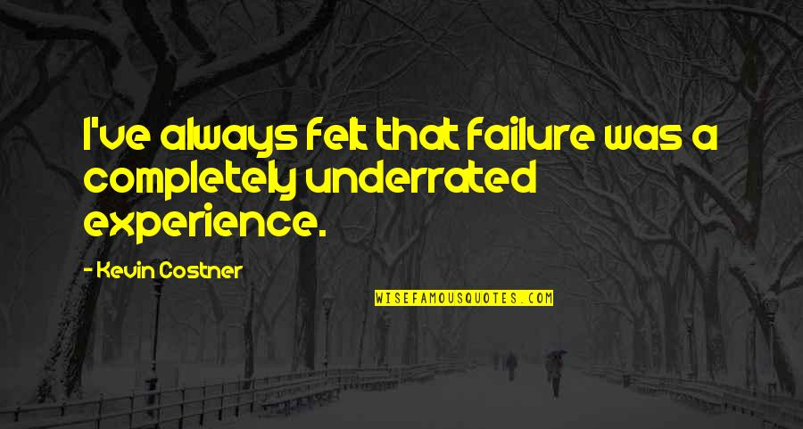 Earl Klugh Quotes By Kevin Costner: I've always felt that failure was a completely