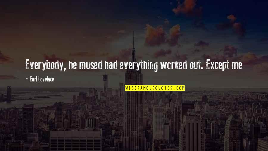 Earl Lovelace Quotes By Earl Lovelace: Everybody, he mused had everything worked out. Except