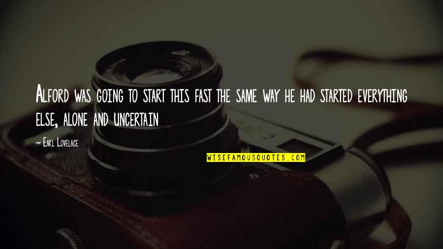 Earl Lovelace Quotes By Earl Lovelace: Alford was going to start this fast the