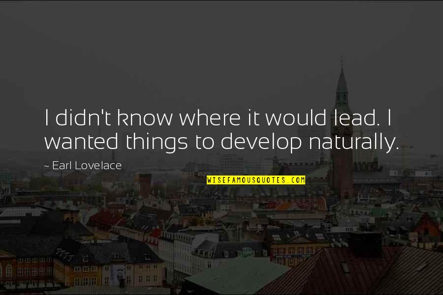Earl Lovelace Quotes By Earl Lovelace: I didn't know where it would lead. I