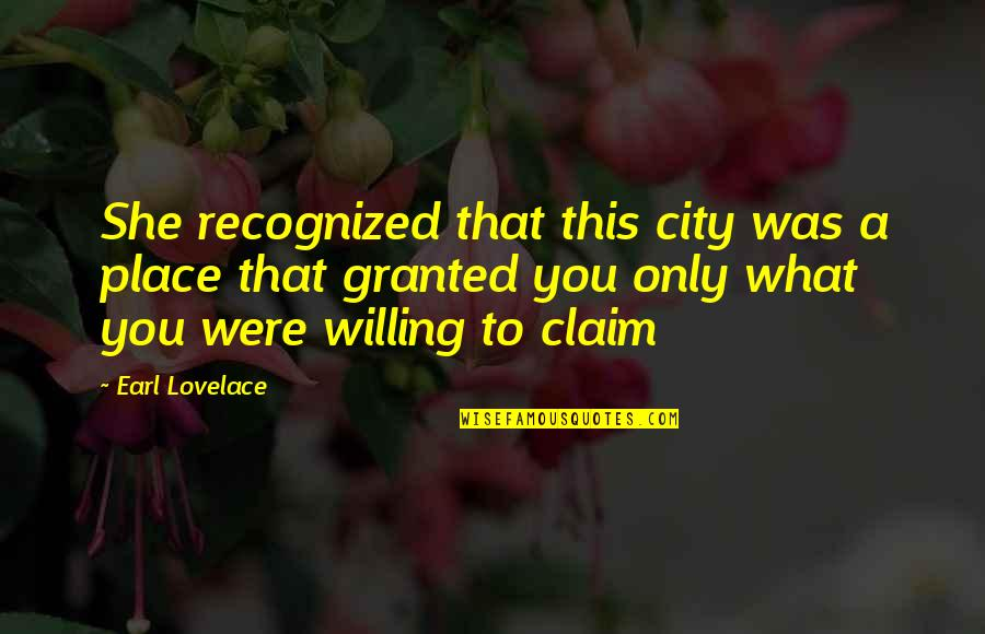 Earl Lovelace Quotes By Earl Lovelace: She recognized that this city was a place
