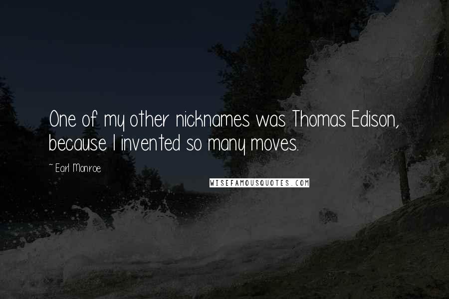 Earl Monroe quotes: One of my other nicknames was Thomas Edison, because I invented so many moves.