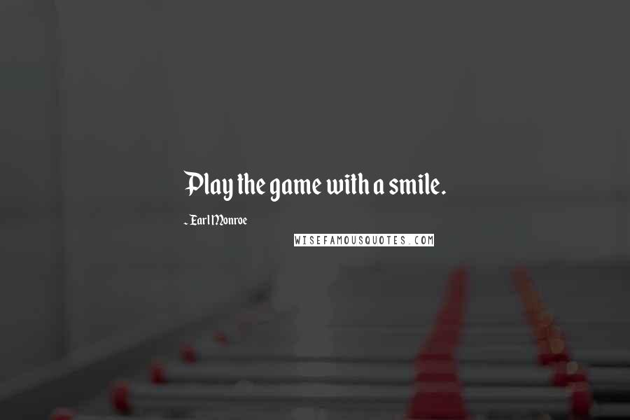 Earl Monroe quotes: Play the game with a smile.