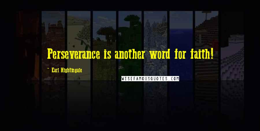 Earl Nightingale quotes: Perseverance is another word for faith!