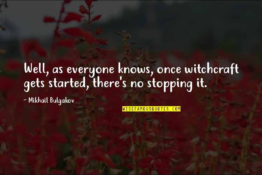 Earl Of Surrey Quotes By Mikhail Bulgakov: Well, as everyone knows, once witchcraft gets started,