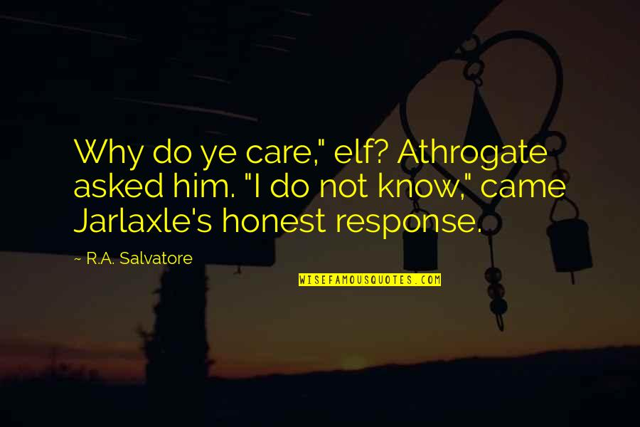 "Earl Of Surrey Quotes By R.A. Salvatore: Why do ye care,"" elf? Athrogate asked him."