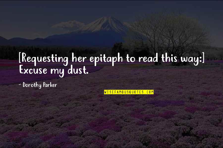 Earlily Quotes By Dorothy Parker: [Requesting her epitaph to read this way:] Excuse