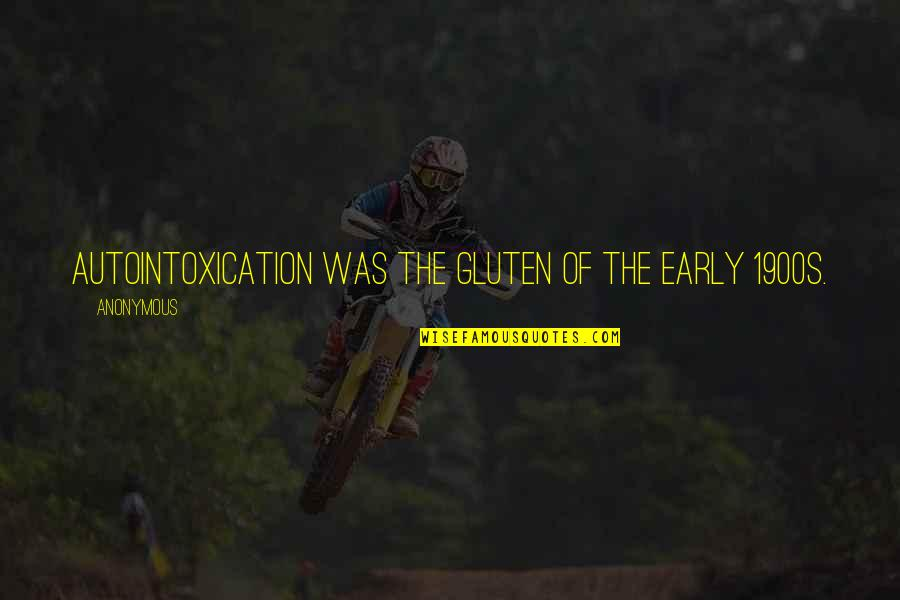 Early 1900s Quotes By Anonymous: Autointoxication was the gluten of the early 1900s.