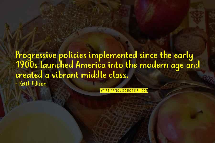 Early 1900s Quotes By Keith Ellison: Progressive policies implemented since the early 1900s launched