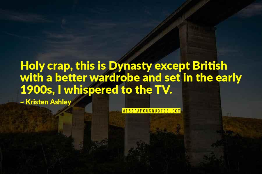 Early 1900s Quotes By Kristen Ashley: Holy crap, this is Dynasty except British with