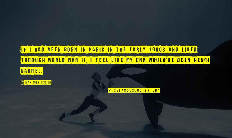 Early 1900s Quotes By Max Von Essen: If I had been born in Paris in
