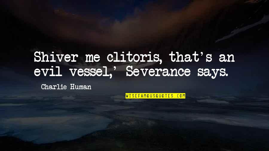 Early Morning Tea Quotes By Charlie Human: Shiver me clitoris, that's an evil vessel,' Severance