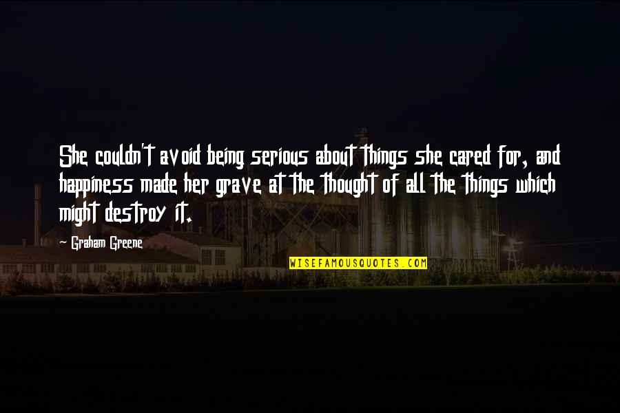 Early Morning Tea Quotes By Graham Greene: She couldn't avoid being serious about things she