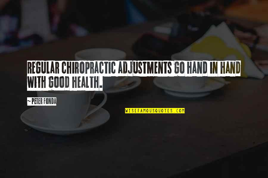 Early Morning Tea Quotes By Peter Fonda: Regular chiropractic adjustments go hand in hand with