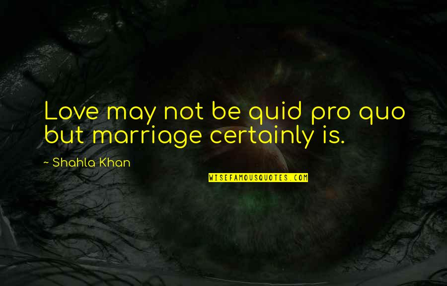 Early Morning Tea Quotes By Shahla Khan: Love may not be quid pro quo but