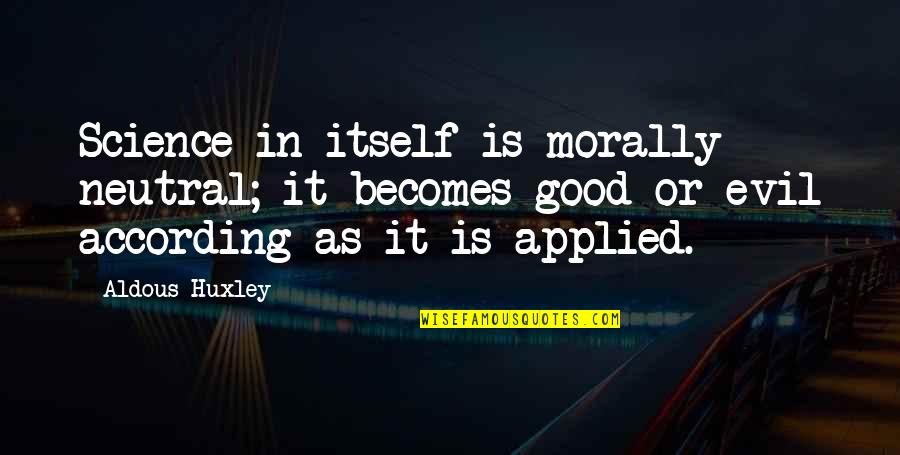 Early Years Reading Quotes By Aldous Huxley: Science in itself is morally neutral; it becomes