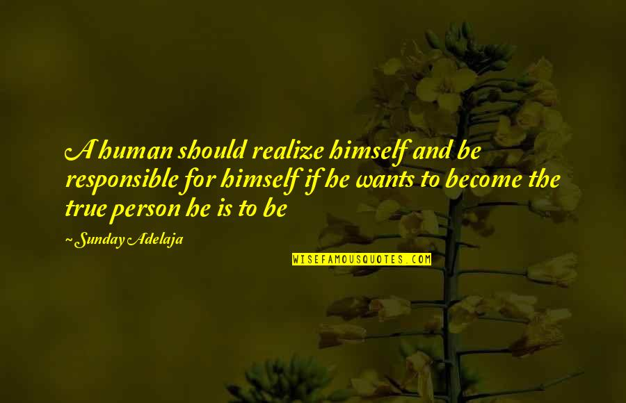 Early Years Reading Quotes By Sunday Adelaja: A human should realize himself and be responsible