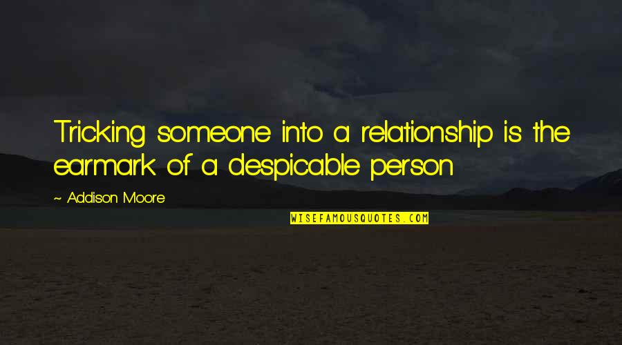 Earmark Quotes By Addison Moore: Tricking someone into a relationship is the earmark