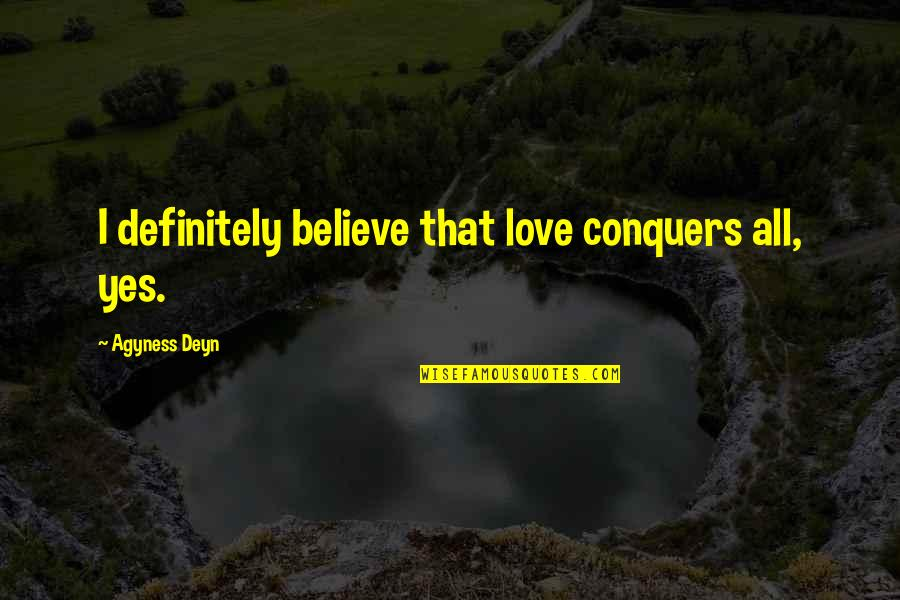 Earmark Quotes By Agyness Deyn: I definitely believe that love conquers all, yes.