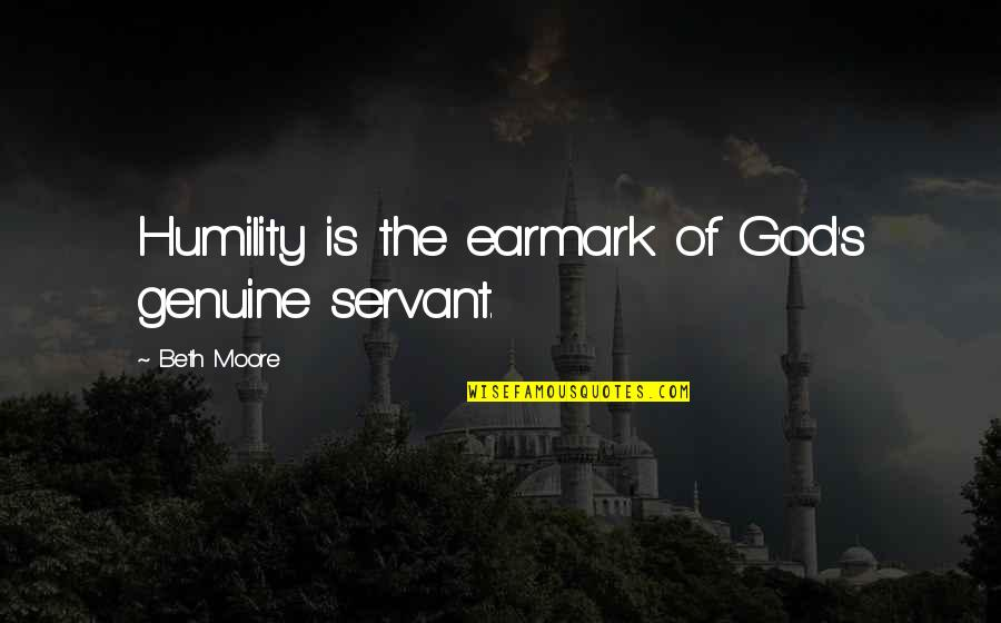 Earmark Quotes By Beth Moore: Humility is the earmark of God's genuine servant.