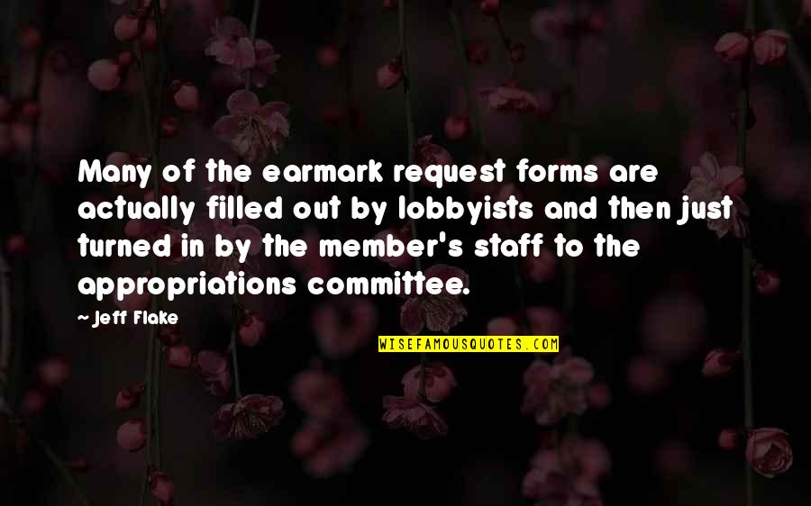 Earmark Quotes By Jeff Flake: Many of the earmark request forms are actually