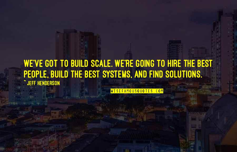 Earmark Quotes By Jeff Henderson: We've got to build scale. We're going to