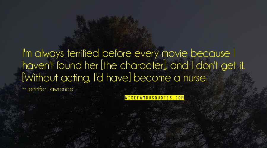 Earmark Quotes By Jennifer Lawrence: I'm always terrified before every movie because I