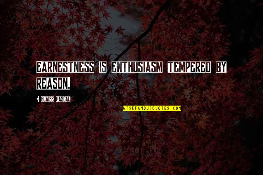 Earnestness Quotes By Blaise Pascal: Earnestness is enthusiasm tempered by reason.