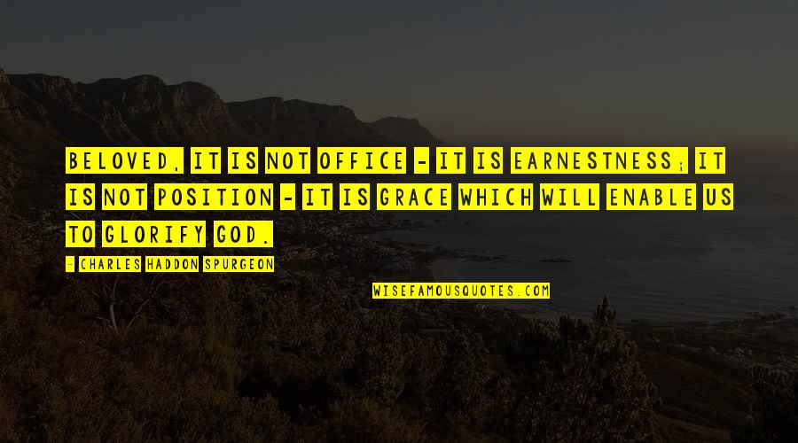 Earnestness Quotes By Charles Haddon Spurgeon: Beloved, it is not office - it is