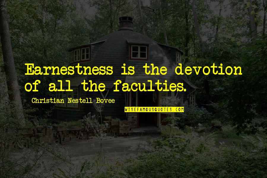 Earnestness Quotes By Christian Nestell Bovee: Earnestness is the devotion of all the faculties.
