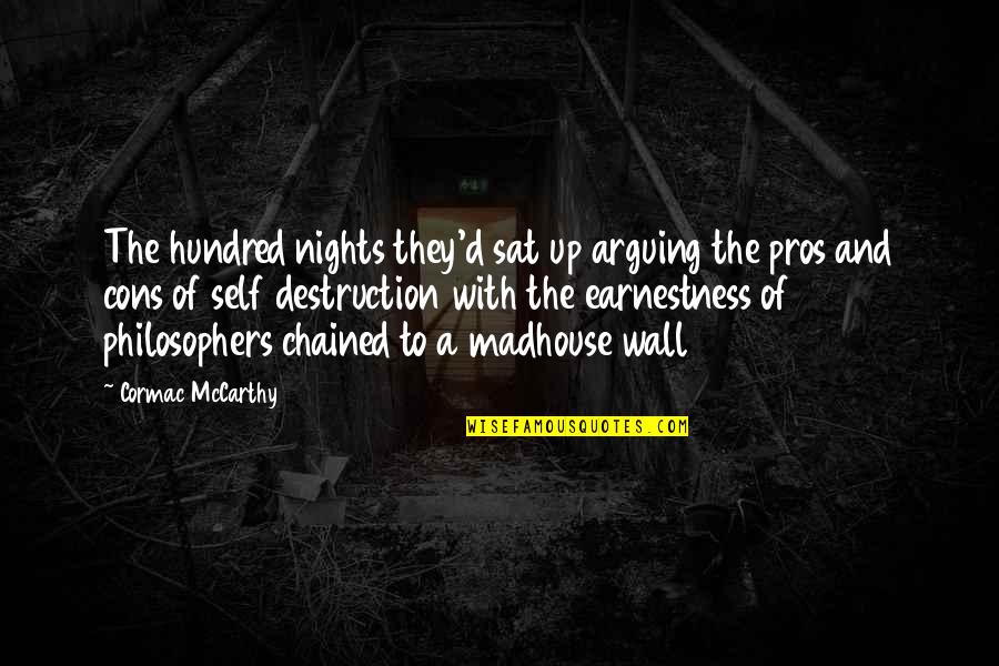 Earnestness Quotes By Cormac McCarthy: The hundred nights they'd sat up arguing the