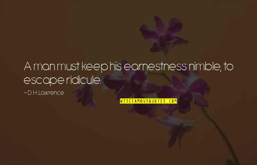 Earnestness Quotes By D.H. Lawrence: A man must keep his earnestness nimble, to