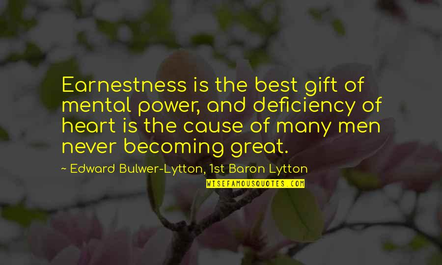 Earnestness Quotes By Edward Bulwer-Lytton, 1st Baron Lytton: Earnestness is the best gift of mental power,