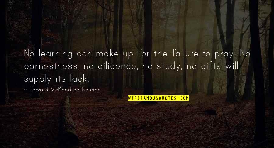 Earnestness Quotes By Edward McKendree Bounds: No learning can make up for the failure