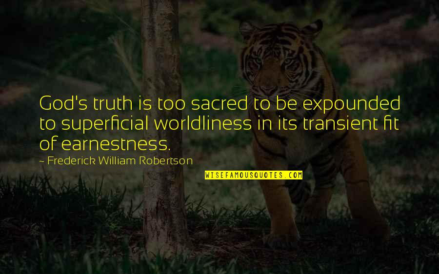 Earnestness Quotes By Frederick William Robertson: God's truth is too sacred to be expounded