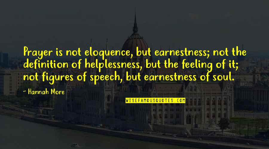 Earnestness Quotes By Hannah More: Prayer is not eloquence, but earnestness; not the