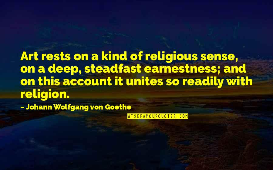 Earnestness Quotes By Johann Wolfgang Von Goethe: Art rests on a kind of religious sense,