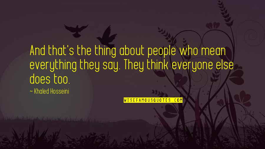 Earnestness Quotes By Khaled Hosseini: And that's the thing about people who mean
