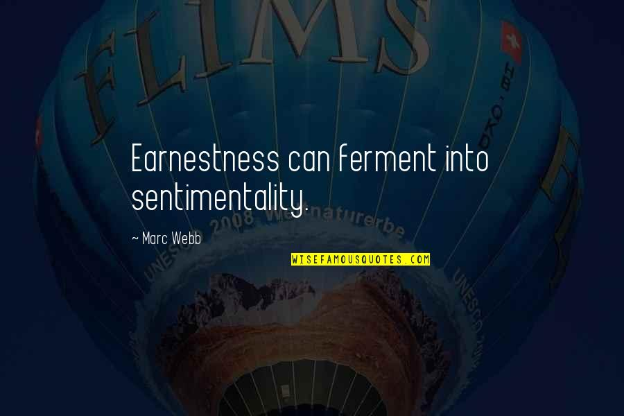Earnestness Quotes By Marc Webb: Earnestness can ferment into sentimentality.