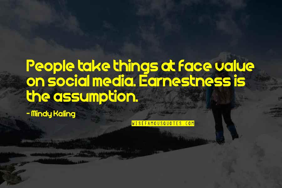 Earnestness Quotes By Mindy Kaling: People take things at face value on social
