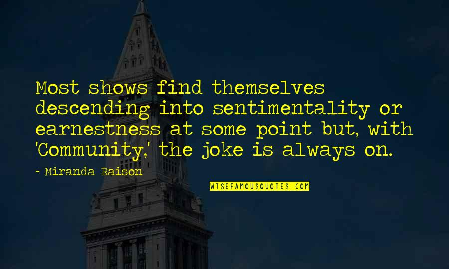 Earnestness Quotes By Miranda Raison: Most shows find themselves descending into sentimentality or