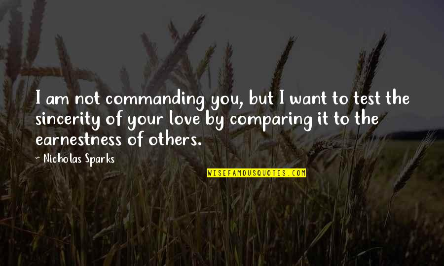 Earnestness Quotes By Nicholas Sparks: I am not commanding you, but I want