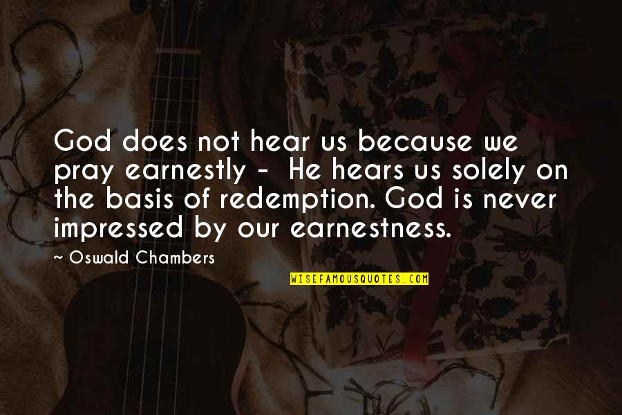Earnestness Quotes By Oswald Chambers: God does not hear us because we pray
