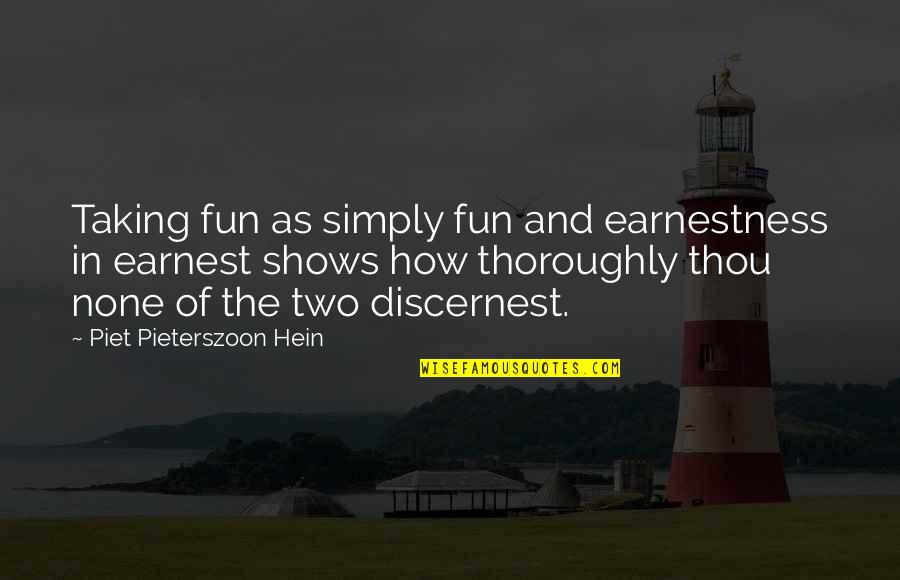 Earnestness Quotes By Piet Pieterszoon Hein: Taking fun as simply fun and earnestness in