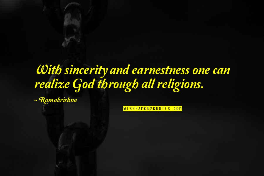 Earnestness Quotes By Ramakrishna: With sincerity and earnestness one can realize God