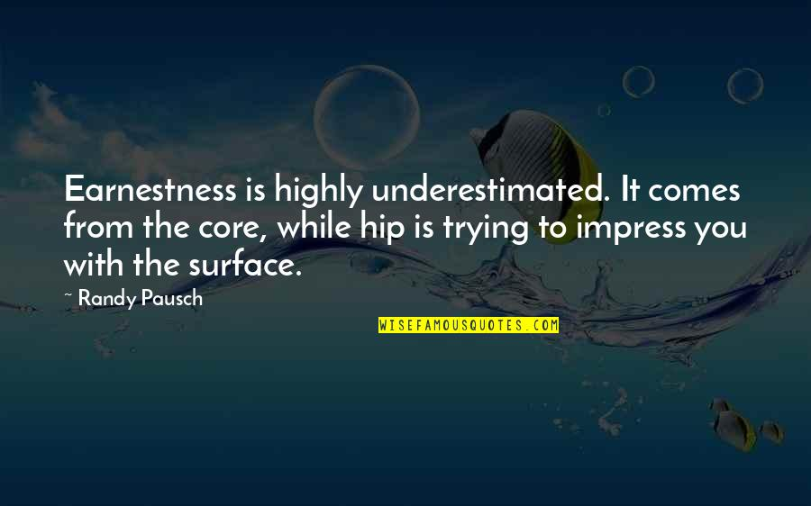 Earnestness Quotes By Randy Pausch: Earnestness is highly underestimated. It comes from the